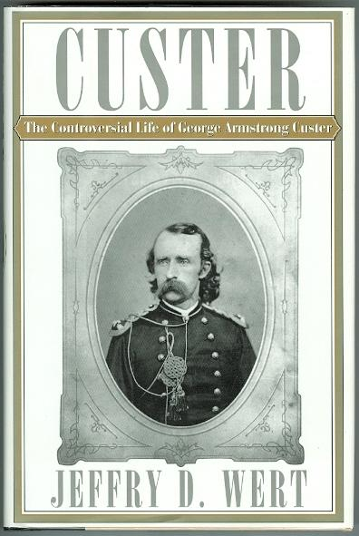 THE CONTROVERSIAL LIFE OF GEORGE ARMSTRONG CUSTER. - Wert, Jeffry D.