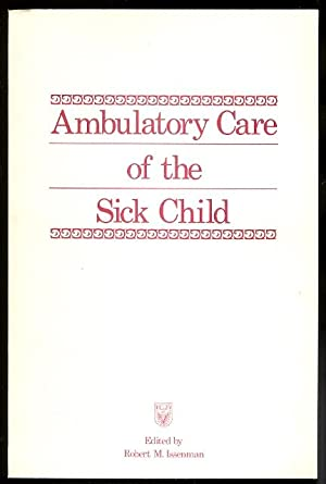 AMBULATORY CARE OF THE SICK CHILD.: Issenman, Robert M.,