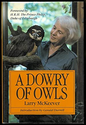 A DOWRY OF OWLS.: McKeever, Larry. Signed. Introduction by Gerald Durrell. Foreword by H.R.H. The ...