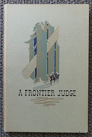 A FRONTIER JUDGE: BRITISH JUSTICE IN THE EARLIEST DAYS OF FARTHEST WEST.