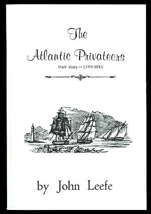 THE ATLANTIC PRIVATEERS: THEIR STORY - 1749-1815.: Leefe, John Gordon.