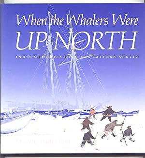 WHEN THE WHALERS WERE UP NORTH: INUIT MEMORIES FROM THE EASTERN ARCTIC.