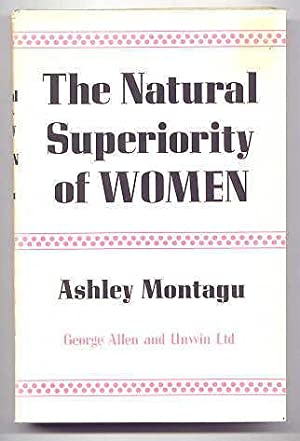 THE NATURAL SUPERIORITY OF WOMEN.: Montagu, Ashley.