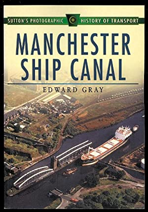 MANCHESTER SHIP CANAL. SUTTON'S PHOTOGRAPHIC HISTORY OF: Gray, Edward.