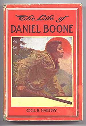 THE LIFE OF DANIEL BOONE, THE FOUNDER: Hartley, Cecil B.