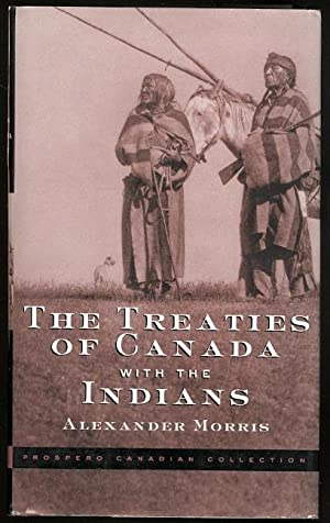 THE TREATIES OF CANADA WITH THE INDIANS OF MANITOBA AND THE NORTH-WEST TERRITORIES, INCLUDING THE...