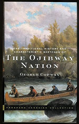 THE TRADITIONAL HISTORY AND CHARACTERISTIC SKETCHES OF THE OJIBWAY NATION.