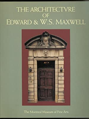 THE ARCHITECTURE OF EDWARD & W.S. MAXWELL.: Theberge, Pierre; Hill,