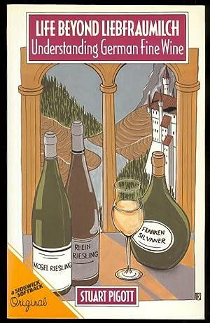 LIFE BEYOND LIEBFRAUMILCH: UNDERSTANDING GERMAN FINE WINE.: Pigott, Stuart.
