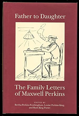 FATHER TO DAUGHTER: THE FAMILY LETTERS OF: Perkins, Maxwell. Edited