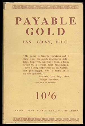 PAYABLE GOLD: AN INTIMATE RECORD OF THE HISTORY OF THE DISCOVERY OF THE PAYABLE WITWATERSRAND ...