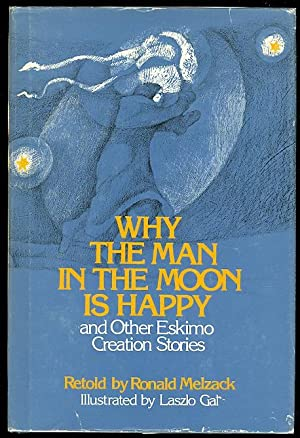 WHY THE MAN IN THE MOON IS HAPPY AND OTHER ESKIMO CREATION STORIES.