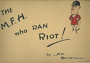 THE M.F.H. WHO RAN RIOT!: Bateman, H.M.
