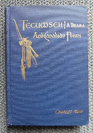 TECUMSEH, A DRAMA and CANADIAN POEMS.