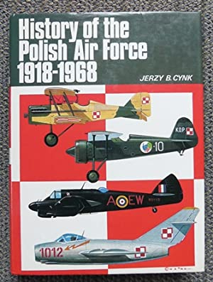 HISTORY OF THE POLISH AIR FORCE, 1918-1968.: Cynk, Jerzy B.