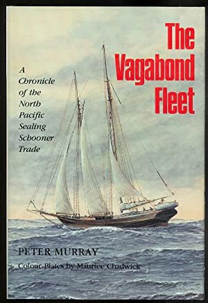THE VAGABOND FLEET: A CHRONICLE OF THE NORTH PACIFIC SEALING SCHOONER TRADE.
