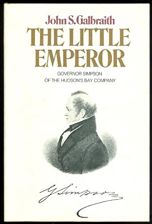 THE LITTLE EMPEROR: GOVERNOR SIMPSON OF THE HUDSON'S BAY COMPANY.