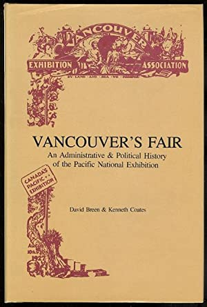 VANCOUVER'S FAIR: AN ADMINISTRATIVE AND POLITICAL HISTORY OF THE PACIFIC NATIONAL EXHIBITION.