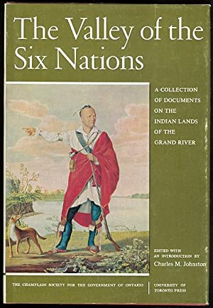 THE VALLEY OF THE SIX NATIONS: A COLLECTION OF DOCUMENTS ON THE INDIAN LANDS OF THE GRAND RIVER.