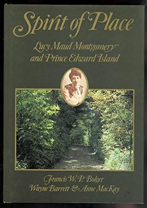 SPIRIT OF PLACE: LUCY MAUD MONTGOMERY AND: Bolger, Francis W.P.