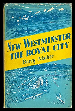 NEW WESTMINSTER: THE ROYAL CITY.
