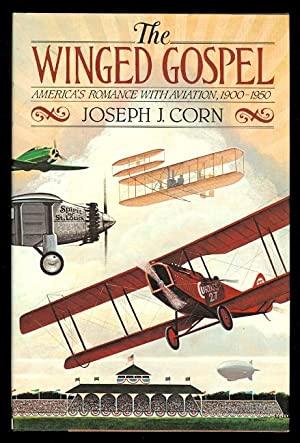 THE WINGED GOSPEL: AMERICA'S ROMANCE WITH AVIATION,: Corn, Joseph J.