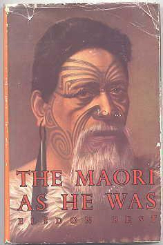 THE MAORI AS HE WAS: A BRIEF ACCOUNT OF MAORI LIFE AS IT WAS IN PRE-EUROPEAN DAYS.