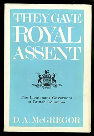 THEY GAVE ROYAL ASSENT. THE LIEUTENANT-GOVERNORS OF BRITISH COLUMBIA.