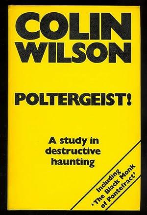POLTERGEIST! A STUDY IN DESTRUCTIVE HAUNTING.: Wilson, Colin.