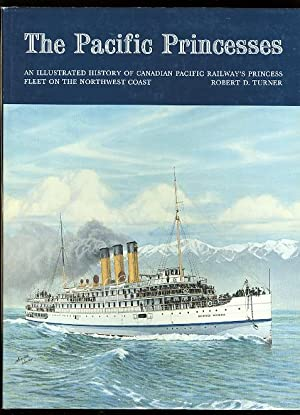 THE PACIFIC PRINCESSES: AN ILLUSTRATED HISTORY OF CANADIAN PACIFIC RAILWAY'S PRINCESS FLEET ON TH...
