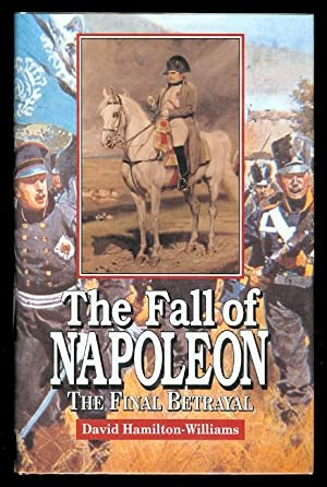 THE FALL OF NAPOLEON: THE FINAL BETRAYAL.: Hamilton-williams, David.
