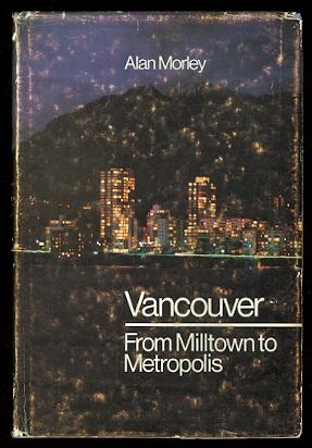 VANCOUVER: FROM MILLTOWN TO METROPOLIS.