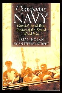 CHAMPAGNE NAVY: CANADA'S SMALL BOAT RAIDERS OF: Nolan, Brian and