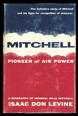 MITCHELL: PIONEER OF AIR POWER.: Levine, Isaac Don.