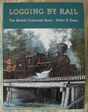 LOGGING BY RAIL: THE BRITISH COLUMBIA STORY.