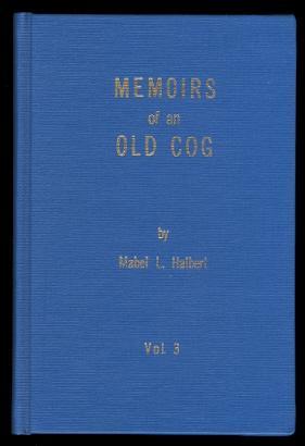 MEMOIRS OF AN OLD COG. VOLUME THREE.: Halbert, Mabel L.