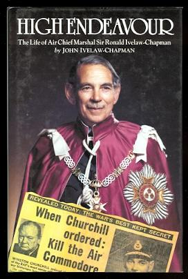 HIGH ENDEAVOUR: THE LIFE OF AIR CHIEF: Ivelaw-Chapman, John. (Sir