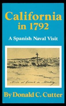 CALIFORNIA IN 1792: A SPANISH NAVAL VISIT.: Cutter, Donald C.