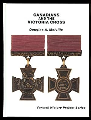 CANADIANS AND THE VICTORIA CROSS.: Melville, Douglas A.