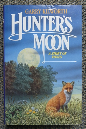 HUNTER'S MOON: A STORY OF FOXES.: Kilworth, Garry.