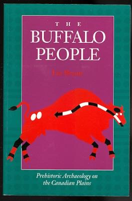THE BUFFALO PEOPLE: PREHISTORIC ARCHAEOLOGY ON THE CANADIAN PLAINS.