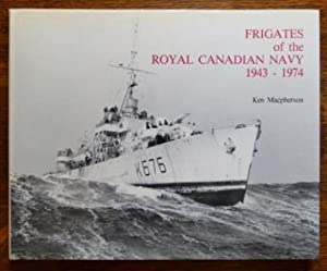 FRIGATES OF THE ROYAL CANADIAN NAVY 1943-1974.: Macpherson, Ken. Foreword