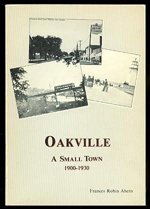 OAKVILLE: A SMALL TOWN, 1900-1930.: Ahern, Frances Robin.