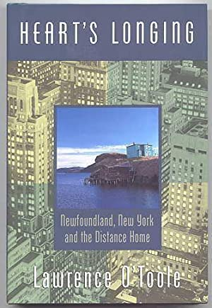 HEART'S LONGING: NEWFOUNDLAND, NEW YORK AND THE: O'Toole, Lawrence.