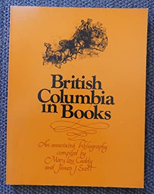 BRITISH COLUMBIA IN BOOKS: AN ANNOTATED BIBLIOGRAPHY.