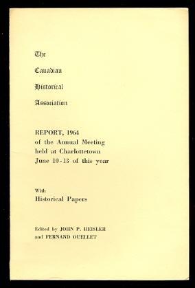 THE CANADIAN HISTORICAL ASSOCIATION. REPORT, 1964 OF: Heisler, John P.