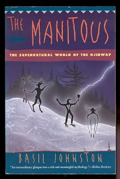 THE MANITOUS: THE SPIRITUAL WORLD OF THE OJIBWAY.