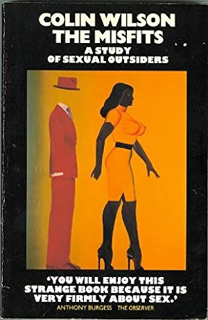 THE MISFITS: A STUDY OF SEXUAL OUTSIDERS.: Wilson, Colin.
