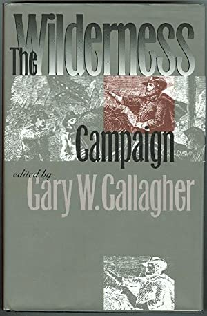 THE WILDERNESS CAMPAIGN. MILITARY CAMPAIGNS OF THE: Gallagher, Gary W.,