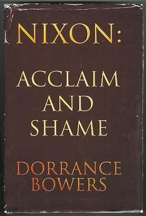 NIXON: ACCLAIM AND SHAME.: Bowers, Dorrance. Inscribed.